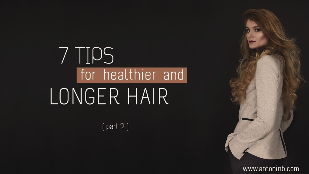 7 tips to grow healthier and longer hair (2 of 2)