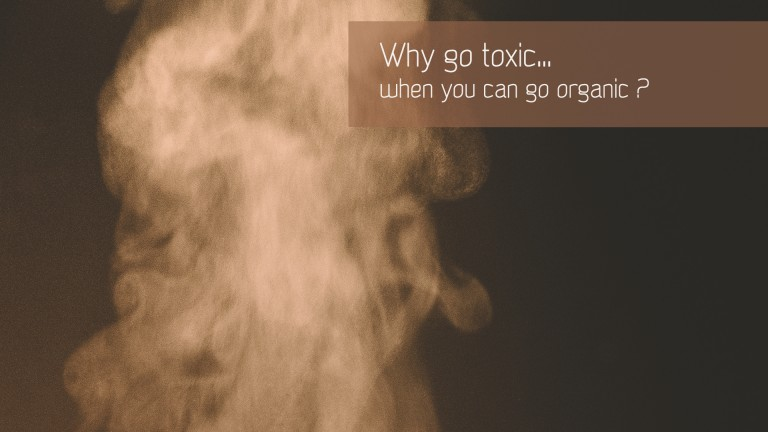 Why go toxic when you can go organic ?