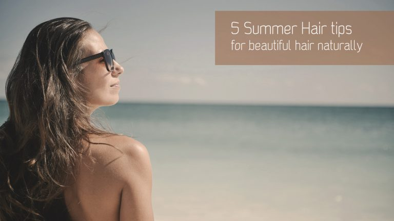 5 Summer Hair Tips, for naturally healthy hair