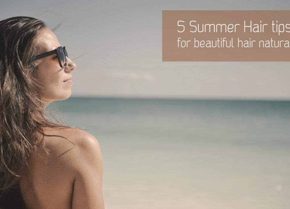 5 Summer Hair Tips, for naturally healthy hair