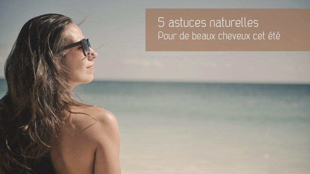 5 astuces naturelles pour de beaux cheveux cet été