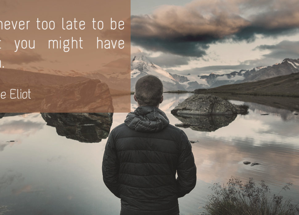 George Eliot - It is never too late