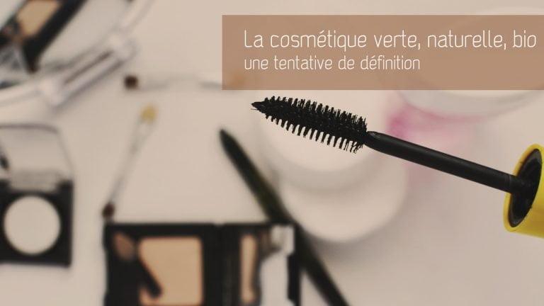 Qu'est-ce que la cosmétique naturelle, bio et verte ?
