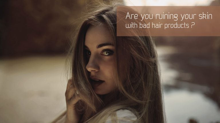Are you ruining your skin with bad hair products ?