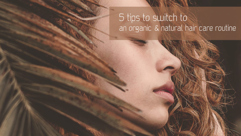 5 tips to switch to an organic hair care routine