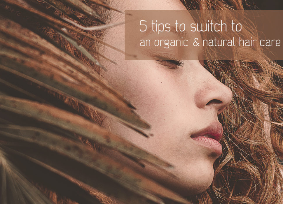 5 tips to switch to an organic & natural hair care routine