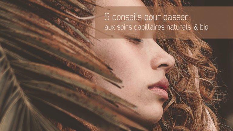 5 conseils pour passer aux soins capillaires naturels & bio