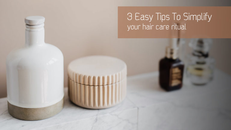 3 easy tips to simplify your haircare ritual